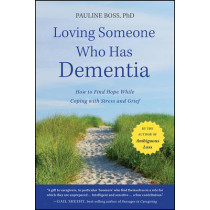 Loving Someone Who Has Dementia: How to Find Hope while Coping with Stress and Grief by Pauline Boss, 9781118002292