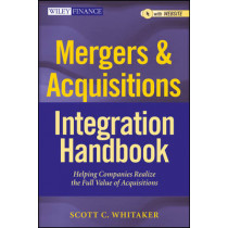 Mergers & Acquisitions Integration Handbook: Helping Companies Realize The Full Value of Acquisitions + Website by Scott C. Whitaker, 9781118004371