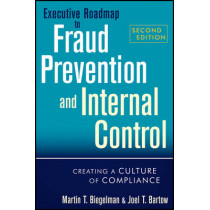 Executive Roadmap to Fraud Prevention and Internal Control: Creating a Culture of Compliance by Martin T. Biegelman, 9781118004586