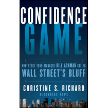 Confidence Game: How Hedge Fund Manager Bill Ackman Called Wall Street's Bluff by Christine S. Richard, 9781118010419