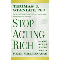 Stop Acting Rich: ...And Start Living Like A Real Millionaire by Thomas J. Stanley, 9781118011577