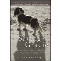 Saving Gracie: How One Dog Escaped the Shadowy World of American Puppy Mills by Carol Bradley, 9781118012277