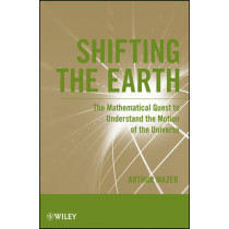 Shifting the Earth: The Mathematical Quest to Understand the Motion of the Universe by Arthur Mazer, 9781118024270