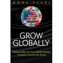 Grow Globally: Opportunities for Your Middle-Market Company Around the World by Mona Pearl, 9781118030158