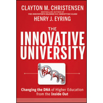 The Innovative University: Changing the DNA of Higher Education from the Inside Out by Clayton M. Christensen, 9781118063484