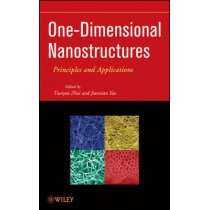 One-Dimensional Nanostructures: Principles and Applications by Tianyou Zhai, 9781118071915