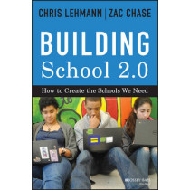 Building School 2.0: How to Create the Schools We Need by Chris Lehmann, 9781118076828