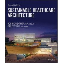 Sustainable Healthcare Architecture by Robin Guenther, 9781118086827