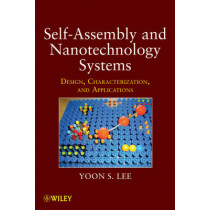 Self-Assembly and Nanotechnology Systems: Design, Characterization, and Applications by Yoon S. Lee, 9781118087596