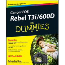 Canon EOS Rebel T3i / 600D For Dummies by Julie Adair King, 9781118094983