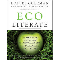 Ecoliterate: How Educators Are Cultivating Emotional, Social, and Ecological Intelligence by Daniel Goleman, 9781118104576