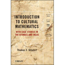 Introduction to Cultural Mathematics: With Case Studies in the Otomies and Incas by Thomas E. Gilsdorf, 9781118115527