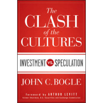 The Clash of the Cultures: Investment vs. Speculation by John C. Bogle, 9781118122778