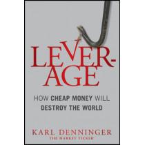 Leverage: How Cheap Money Will Destroy the World by Karl Denninger, 9781118122846