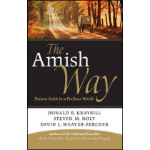 The Amish Way: Patient Faith in a Perilous World by Donald B. Kraybill, 9781118152768