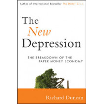 The New Depression: The Breakdown of the Paper Money Economy by Richard Duncan, 9781118157794