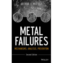 Metal Failures: Mechanisms, Analysis, Prevention by Arthur J. McEvily, 9781118163962