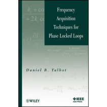 Frequency Acquisition Techniques for Phase Locked Loops by Daniel B. Talbot, 9781118168103