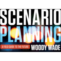 Scenario Planning: A Field Guide to the Future by Woody Wade, 9781118170151