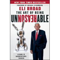 The Art of Being Unreasonable: Lessons in Unconventional Thinking by Eli Broad, 9781118173213
