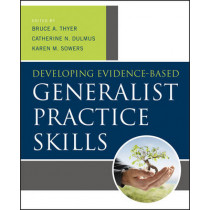 Developing Evidence-Based Generalist Practice Skills by Bruce A. Thyer, 9781118176962