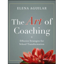 The Art of Coaching: Effective Strategies for School Transformation by Elena Aguilar, 9781118206539