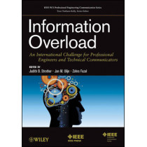 Information Overload: An International Challenge for Professional Engineers and Technical Communicators by Judith B. Strother, 9781118230138