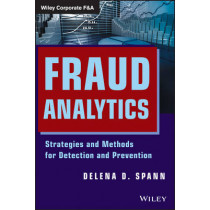 Fraud Analytics: Strategies and Methods for Detection and Prevention by Delena D. Spann, 9781118230688