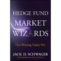Hedge Fund Market Wizards: How Winning Traders Win by Jack D. Schwager, 9781118273043
