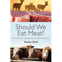 Should We Eat Meat?: Evolution and Consequences of Modern Carnivory by Vaclav Smil, 9781118278727