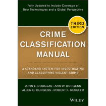 Crime Classification Manual: A Standard System for Investigating and Classifying Violent Crime by John E. Douglas, 9781118305058