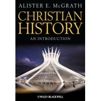 Christian History: An Introduction by Alister E. McGrath, 9781118337806