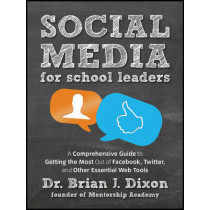 Social Media for School Leaders: A Comprehensive Guide to Getting the Most Out of Facebook, Twitter, and Other Essential Web Tools by Brian Dixon, 9781118342343