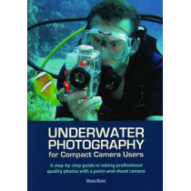 Underwater Photography: A Step-by-Step Guide to Taking Professional Quality Underwater Photos with a Point-and-Shoot Camera by Maria Munn, 9781118345559