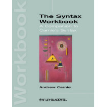 The Syntax Workbook: A Companion to Carnie's Syntax by Andrew Carnie, 9781118347546