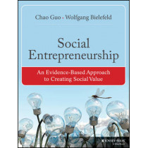 Social Entrepreneurship: An Evidence-Based Approach to Creating Social Value by Chao Guo, 9781118356487