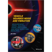 Vehicle Gearbox Noise and Vibration: Measurement, Signal Analysis, Signal Processing and Noise Reduction Measures by Jiri Tuma, 9781118359419