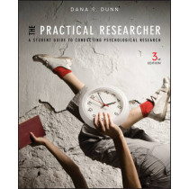 The Practical Researcher: A Student Guide to Conducting Psychological Research by Dana S. Dunn, 9781118360040