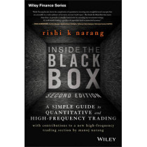 Inside the Black Box: A Simple Guide to Quantitative and High Frequency Trading by Rishi K. Narang, 9781118362419
