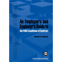 An Employer's and Engineer's Guide to the FIDIC Conditions of Contract by Michael D. Robinson, 9781118385609