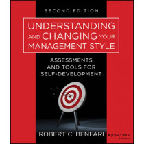 Understanding and Changing Your Management Style: Assessments and Tools for Self-Development by Robert C. Benfari, 9781118399460
