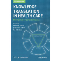 Knowledge Translation in Health Care: Moving from Evidence to Practice by Sharon Straus, 9781118413548