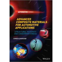 Advanced Composite Materials for Automotive Applications: Structural Integrity and Crashworthiness by Ahmed Elmarakbi, 9781118423868