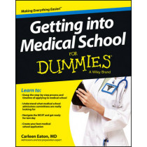 Getting into Medical School For Dummies by Carleen Eaton, 9781118424278