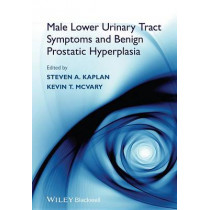 Male Lower Urinary Tract Symptoms and Benign Prostatic Hyperplasia by Steven A. Kaplan, 9781118437995