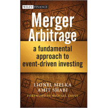 Merger Arbitrage: A Fundamental Approach to Event-Driven Investing by Lionel Melka, 9781118440018