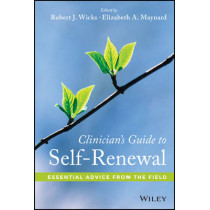 Clinician's Guide to Self-Renewal: Essential Advice from the Field by Robert J. Wicks, 9781118443811
