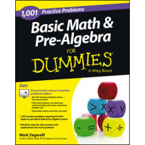Basic Math and Pre-Algebra: 1,001 Practice Problems For Dummies (+ Free Online Practice) by Mark Zegarelli, 9781118446560