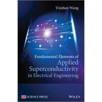 Fundamental Elements of Applied Superconductivity in Electrical Engineering by Yinshun Wang, 9781118451144