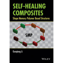 Self-Healing Composites: Shape Memory Polymer Based Structures by Guoqing Li, 9781118452424